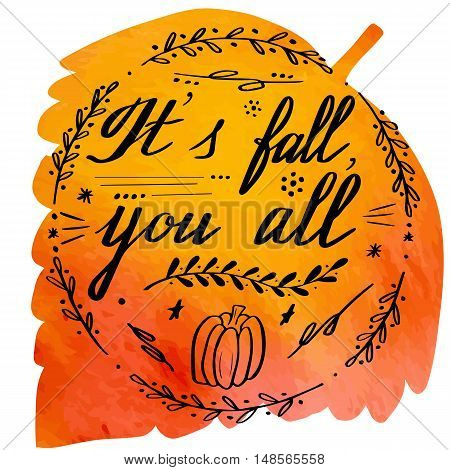Hand written phrase It's Fall You All on abstract hand painted watercolor texture in leaf shape. Autumn foliage banner template with hand lettering isolated on white background. Vector illustration.