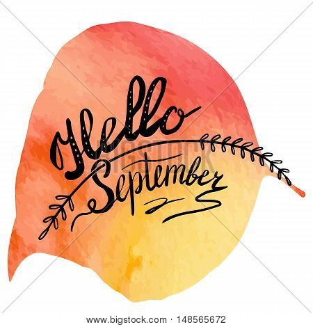 Hand written phrase Hello September on abstract hand painted watercolor texture in leaf shape. Autumn foliage banner template with hand lettering isolated on white background. Vector illustration.