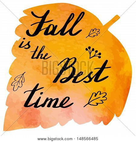 Hand written phrase Fall is Best time on abstract hand painted watercolor texture in leaf shape. Autumn foliage banner template with hand lettering isolated on white background. Vector illustration.