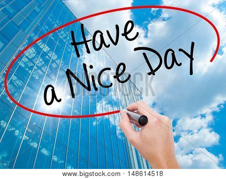 Man Hand Writing Have A Nice Day With Black Marker On Visual Screen