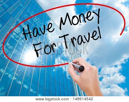 Man Hand Writing Have Money For Travel  With Black Marker On Visual Screen