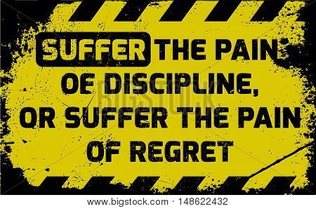 Suffer The Pain Of Discipline Sign