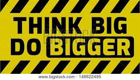 Think Big Do Bigger Sign