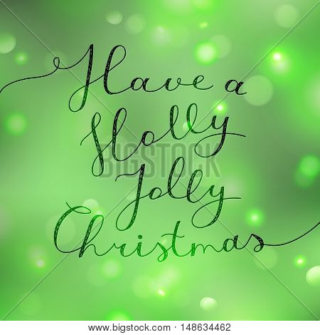 have a holly jolly christmas, vector lettering, handwritten text on blurred shiny background with lights and snowfall
