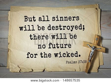 TOP-1000.  Bible verses from Psalms. But all sinners will be destroyed; there will be no future for the wicked.
