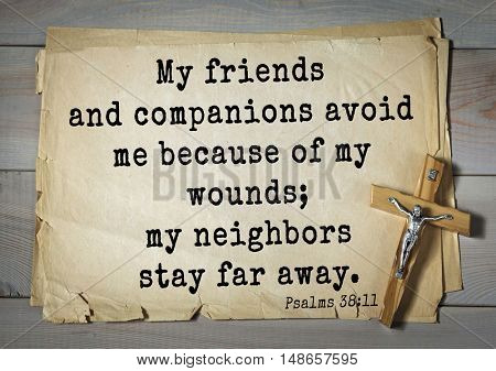TOP-1000.  Bible verses from Psalms. My friends and companions avoid me because of my wounds; my neighbors stay far away.