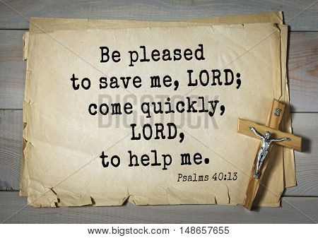 TOP-1000.  Bible verses from Psalms.Be pleased to save me, LORD; come quickly, LORD, to help me.