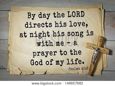 TOP-1000.  Bible verses from Psalms.By day the LORD directs his love, at night his song is with me â?? a prayer to the God of my life.