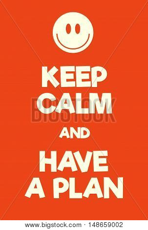 Keep Calm And Have A Plan Poster