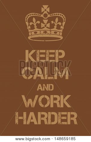 Keep Calm And Work Harder Poster