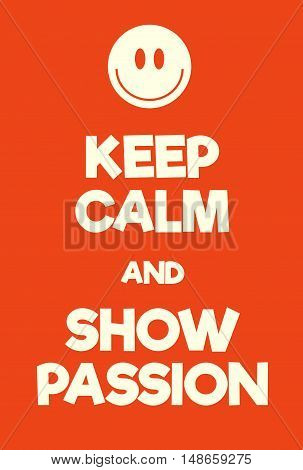 Keep Calm And Show Passion Poster