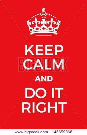 Keep Calm And Do It Right Poster
