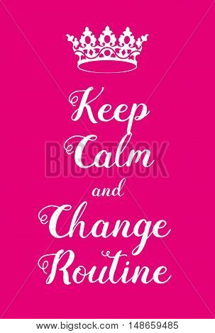 Keep Calm And Change Routine Poster