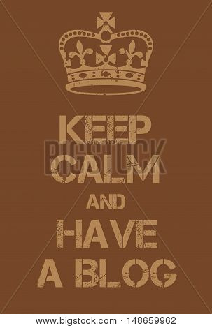 Keep Calm And Have A Blog Poster