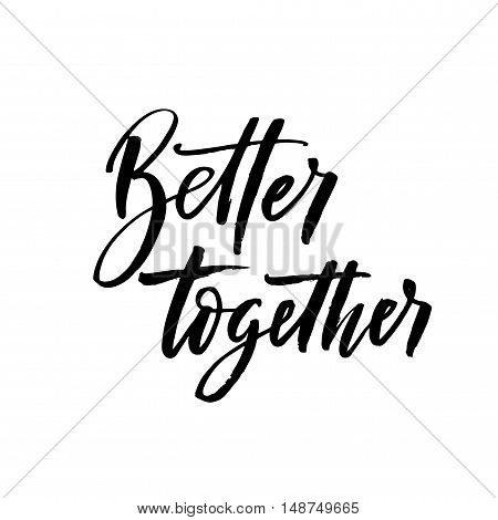Better together phrase. Hand drawn romantic phrase. Ink illustration. Modern brush calligraphy. Isolated on white background.