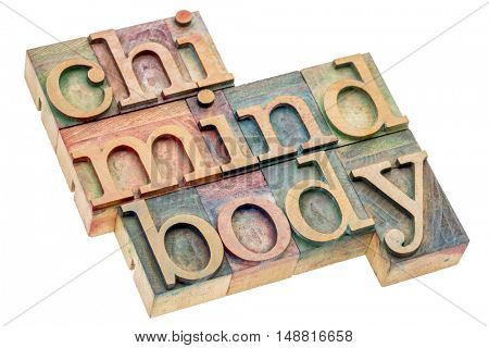 chi, mind, body word abstract - isolated text in letterpress wood type
