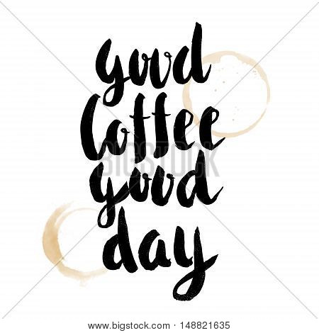 Good coffee Good Day. Hand drawn lettering isolated on white background. Motivation phrase. Vector illustration.