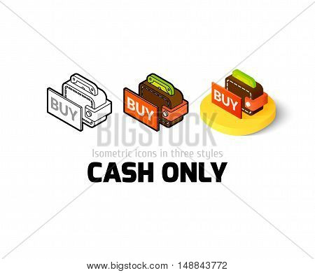Cash only icon, vector symbol in flat, outline and isometric style