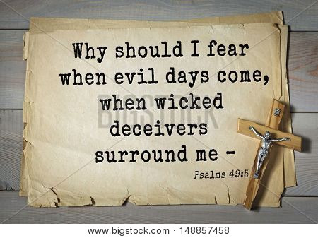 TOP-1000.  Bible verses from Psalms.Why should I fear when evil days come, when wicked deceivers surround me â??
