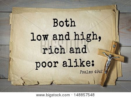 TOP-1000.  Bible verses from Psalms.Both low and high, rich and poor alike: