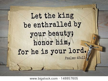TOP-1000.  Bible verses from Psalms. Let the king be enthralled by your beauty; honor him, for he is your lord.