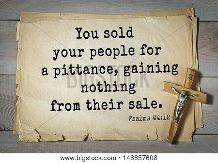 TOP-1000.  Bible verses from Psalms. You sold your people for a pittance, gaining nothing from their sale.