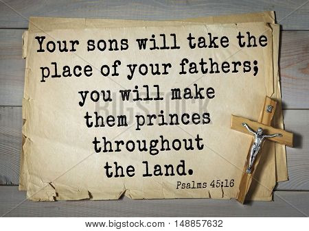 TOP-1000.  Bible verses from Psalms. Your sons will take the place of your fathers; you will make them princes throughout the land.