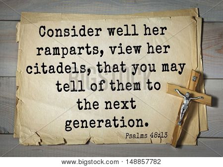 TOP-1000.  Bible verses from Psalms.Consider well her ramparts, view her citadels, that you may tell of them to the next generation.