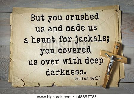 TOP-1000.  Bible verses from Psalms. But you crushed us and made us a haunt for jackals; you covered us over with deep darkness.