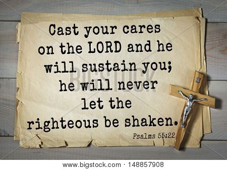 TOP-1000.  Bible verses from Psalms.Cast your cares on the LORD and he will sustain you; he will never let the righteous be shaken.