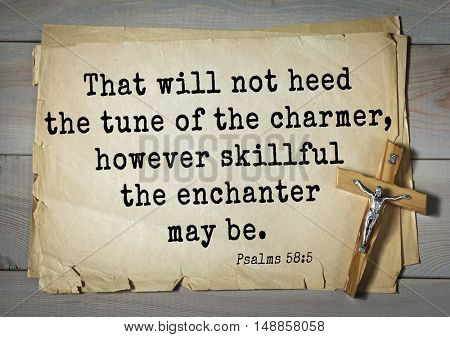 TOP-1000.  Bible verses from Psalms.That will not heed the tune of the charmer, however skillful the enchanter may be.