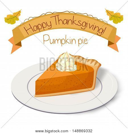 Pumpkin pie tart pasty gateau cake piece with whipped cream on plate with inscription happy Thanksgiving and autumn fall oak leaves. Vector beautiful postcard square side view closeup illustration on white background