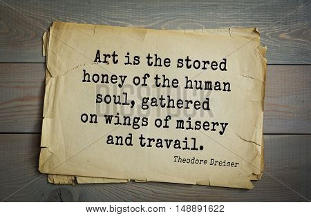 TOP-5. Aphorism by Theodore Dreiser (1871 - 1945) - American writer and public figure.