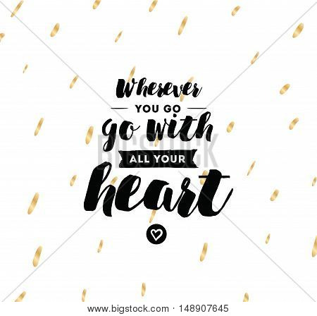 Wherever you go, go with all your heart. Inspirational quote, motivation. Typography for poster, invitation, greeting card or t-shirt. Vector lettering, inscription design. Text background