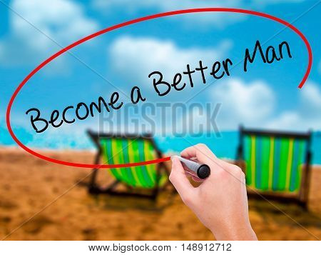 Man Hand Writing Become A Better Man With Black Marker On Visual Screen
