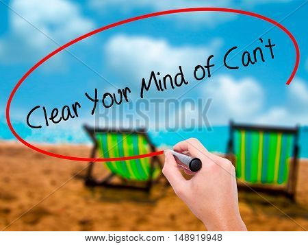 Man Hand Writing Clear Your Mind Of Can't With Black Marker On Visual Screen