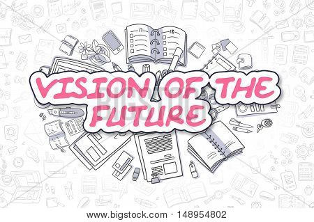 Vision Of The Future - Sketch Business Illustration. Magenta Hand Drawn Word Vision Of The Future Surrounded by Stationery. Cartoon Design Elements.