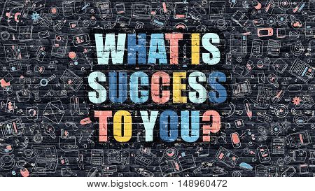 What is Success to You Concept. Modern Illustration. Multicolor What is Success to You Drawn on Dark Brick Wall. Doodle Icons. Doodle Style of  What is Success to You Concept.