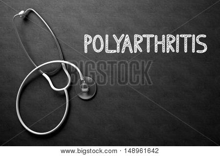 Black Chalkboard with Polyarthritis - Medical Concept. Medical Concept: Polyarthritis - Text on Black Chalkboard with White Stethoscope. 3D Rendering.