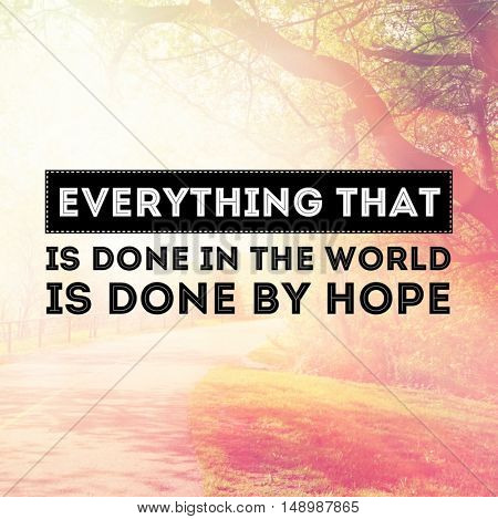 Motivational Quote - Everything that is done in the world is done by hope