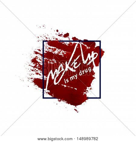 Makeup quote with red smear in frame. Make up lettering in square with brush mark. Vector logo concept.