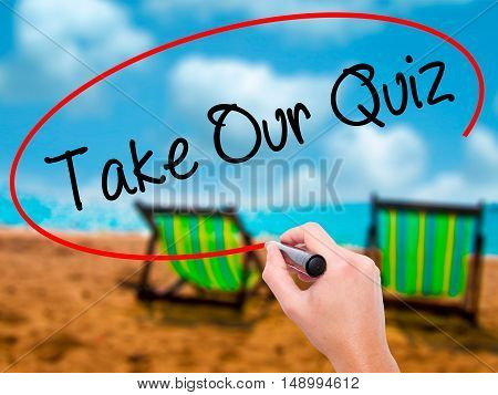 Man Hand Writing Take Our Quiz With Black Marker On Visual Screen