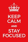Keep Calm And Stay Focused Poster poster