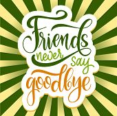 Friendship Day Hand Drawn Lettering. Friends Never Say Goodbye. Vector Elements For Invitations, Pos poster