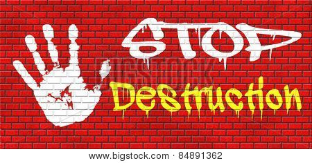 Stop destruction of our planet no pollution deforestation or global warming save our planet dont destruct life on earth or single ecosystem graffiti on red brick wall, text and hand