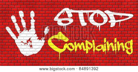 stop complaining dont complain no negativity accept fate destiny responsibility facts and consequences accepting position graffiti on red brick wall, text and hand