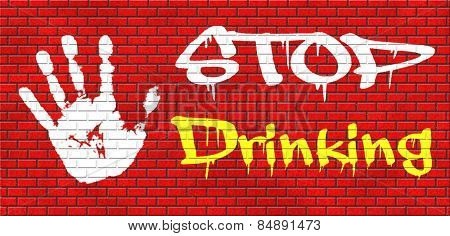 stop drinking alcohol go to rehab for alcoholic dependance and addiction  graffiti on red brick wall, poster
