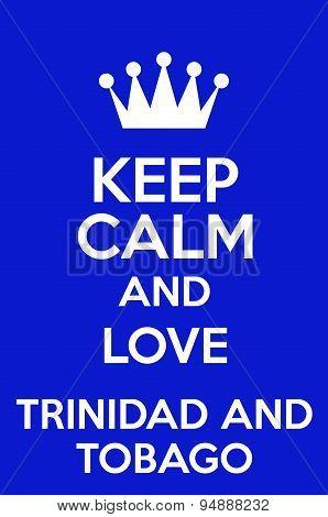 Keep Calm And Love Trinidad And Tobago