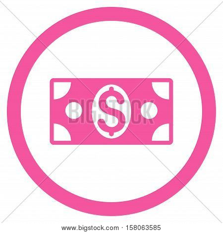 Dollar Banknote vector rounded icon. Image style is a flat icon symbol inside a circle, pink color, white background.