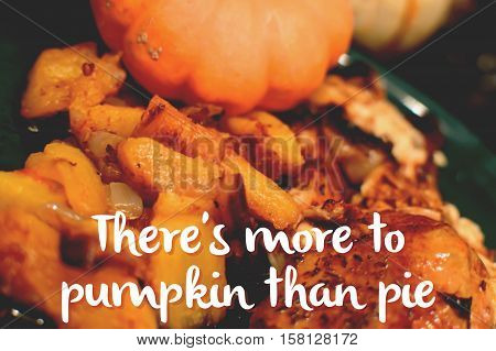 Words There's more to Pumpkin than pie written on image of cooked pumpkin home fries on a plate served for holiday dinner abstract food concept healthy food ingredients